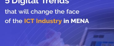 5 Digital Trends that will change the face of the ICT Industry in MENA
